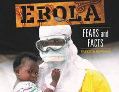 Review and Author Interview!: Ebola: Fears and Facts by Patricia Newman (Classroom Uses: Asking Questions, Background Knowledge, Inquiry, Text Features, Text Structure, Vocabulary; Recommended For: Close Reading/Analysis, Classroom Library)