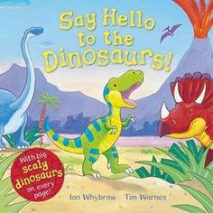 Say Hello to the Dinosaurs! Ian Whybrow. 02/02/15