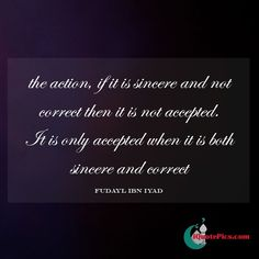 Similar to Imam Ghazali's quote about intentions, that the action must be correct other wise it is rejected. The same is echoed by Fudayl ibn Iyad.