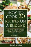 Recipes:: How to Cook 20 Recipes on a Budget, Enjoy Healthy Quick and Easy Recipes - Volume 2 - http://howtomakeastorageshed.com/articles/recipes-how-to-cook-20-recipes-on-a-budget-enjoy-healthy-quick-and-easy-recipes-volume-2/