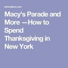 Macy's Parade and More —How to Spend Thanksgiving in New York
