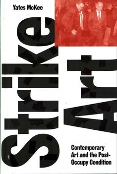 Strike art : contemporary art and the post-occupy condition / Yates McKee.