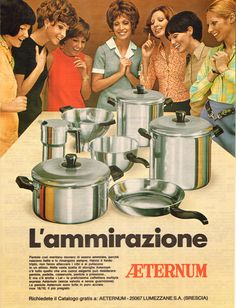 Nel 1970 erano le pentole più ammirate: il marchio Aeternum aveva gli occhi di tutti addosso. --- In 1970, they were the most admired pans: Aeternum brand has got all eyes on it.