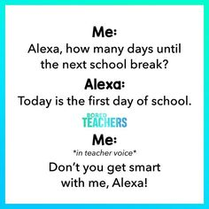 Just answer the damn question Alexa! School Quotes, School Memes, Teaching Memes, Bored Teachers, Education Humor, Work Humor, First Day Of School, Funny Quotes, This Or That Questions