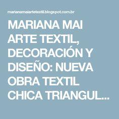 MARIANA MAI ARTE TEXTIL, DECORACIÓN Y DISEÑO: NUEVA OBRA TEXTIL CHICA TRIANGULOS MULTICOLORES
