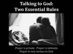 Prayer is an extremely serious subject to God.