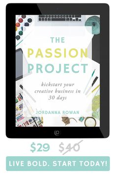Don't put your dreams on hold for another year! Live bold and get The Passion Project: Kickstart Your Creative Business in 30 Days now! Start transforming your creative passion into a successful and fulfilling business TODAY.