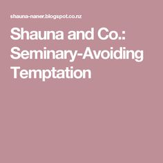 Shauna and Co.: Seminary-Avoiding Temptation