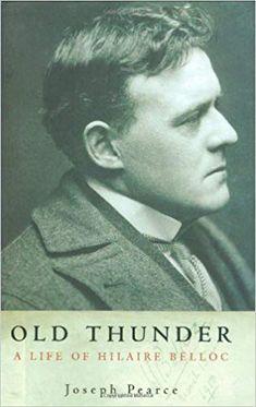 Old Thunder: A Life of Hilaire Belloc: Joseph Pearce: 9780898709421: Amazon.com: Books