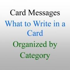 """This is to be a great resource for you when you need to write in a greeting card. Most cards come with some sort of greeting, but sometimes you want to say something more. Or, you may be making your own card and need some messages to write."""