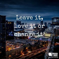 it, love it or change it! Leave it, love it or change it!Leave it, love it or change it! Pretty Quotes, Love Quotes, Inspirational Quotes, Meaningful Quotes, Happy Quotes, Motivational Quotes, Disney Word, Moving On In Life, Tumblr Love