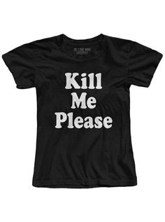 """Buy the Women's """"Kill Me Please"""" Tee by The T-Shirt Whore (Black) atInkedShop.com. We offer coupon codes, deals, and discounts everyday!"""