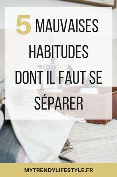 5 mauvaises habitudes dont il faut se séparer