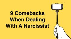 A Narcissist is a selfish, arrogant individual who craves constant attention. If you know someone like this, here are 9 comebacks for dealing with them...