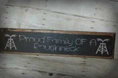 Proud Family Of A Roughneck Wood Sign by HorsecreekPrimitives