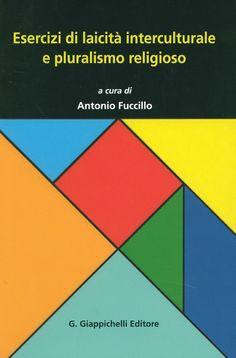 Esercizi di laicità interculturale e pluralismo religioso / Antonio Fuccillo (a cura di) ; con i contributi di Antonella Arcopinto, 2014