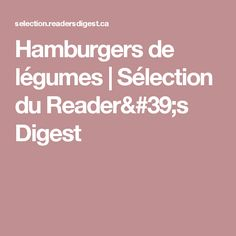 Hamburgers de légumes | Sélection du Reader's Digest