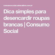 Dica simples para desencardir roupas brancas | Consumo Social