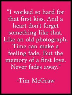 Sometin' like that -Tim McGraw