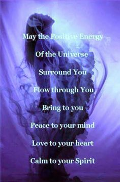 """Divine Spark: """"May the Positive Energy of the Universe surround you, flow through you, bring to you peace to your mind, love to your heart, calm to your Spirit. The Words, Spiritual Awakening, Spiritual Quotes, Wiccan Quotes, Metaphysical Quotes, Reiki Quotes, Spiritual Advisor, Healing Quotes, Spiritual Growth"""