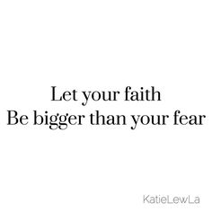 """""""Let your faith be bigger than your fear"""" #quote #quoteoftheday #blogginggals    #Regram via @katielewla"""