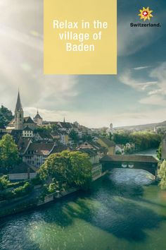 Baden – learn more about Switzerland's hidden gems Baden Switzerland, Switzerland Tourism, Resort Spa, Small Towns, Countryside, Landscape, City, Nature, Relax