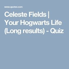 Celeste Fields | Your Hogwarts Life (Long results) - Quiz