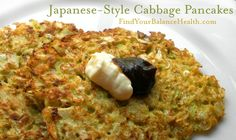 Okonomiyaki (Japanese-style cabbage pancakes)  3-4 cups shredded cabbage  3 eggs  1/4 cup whole wheat flour (I haven't tried this with other flours, I'm sure something gluten free would work)  1/4 tsp. salt  Optional condiments: mayo, mustard, hoisin sauce