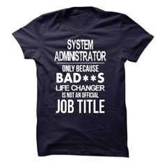 system administrator T-Shirtsystem administrator - Only Because Bad*ss Life Changer is Not An Official Job Titlesystem administrator T-Shirt