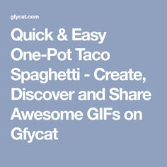 Quick & Easy One-Pot Taco Spaghetti - Create, Discover and Share Awesome GIFs on Gfycat