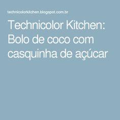Technicolor Kitchen: Bolo de coco com casquinha de açúcar
