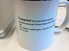 """Computer: The most useful and most frustrating thing any human being will ever work with. """"The computer crashed again. I lost three thousand lines of code."""""""
