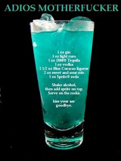 Adios Mother Fucker Mixed Drink Cocktails oz vodka oz rum oz tequila oz gin oz Blue Curacao liqueur 2 oz sweet and sour mix 2 oz sprite. Pour all ingredients except the into a chilled glass filled with ice cubes. Top with and stir gently. Alcohol Drink Recipes, Alcohol Shots, Shooters Alcohol, Mixed Drink Recipes, Alcohol Mixers, Cocktail Making, Cocktail Drinks, Fruity Cocktails, Bourbon Drinks