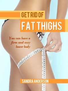 Get Rid Of Fat Thighs: Discover the seven myths that contribute to weight gain, and foods that won´t pack fat on your thighs.