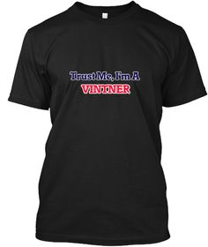 Trust Me, I'm A Vintner Black T-Shirt Front - This is the perfect gift for someone who loves Vintner. Thank you for visiting my page (Related terms: Professional jobs,job Vintner,Vintner,vintners,grape juice,grapes,grape sugar,pruning grapes,growing ...)