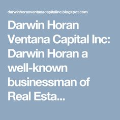 Darwin Horan Ventana Capital Inc: Darwin Horan a well-known businessman of Real Esta...