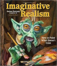Imaginative Realism: How to Paint What Doesn't Exist: James Gurney: 8601300412566: AmazonSmile: Books