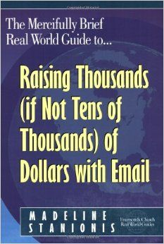 The Mercifully Brief, Real World Guide to Raising Thousands (If Not Tens of Thousands) of Dollars with Email by Madeline Stanionis, available at Book Depository with free delivery worldwide. Fundraising Events, Fundraising Ideas, Brand Names, Thats Not My, Investing, This Book, Author, Advice, Social Media