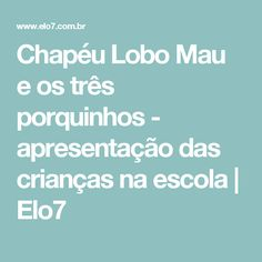 Chapéu Lobo Mau e os três porquinhos - apresentação das crianças na escola | Elo7
