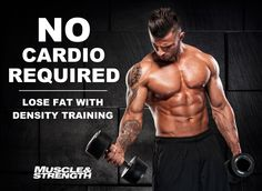 Lose fat without cardio. Looking to torch fat but tired of boring cardio sessions? Try density training. This article features intense 20, 30 and 40 minutes twice a week fat loss workout sessions.
