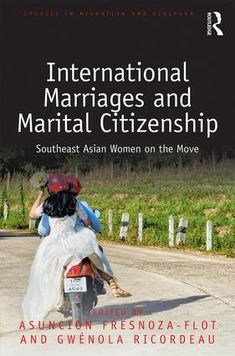 International Marriages and Marital Citizenship: Southeast Asian Women on the Move (Routledge, 2017) edited by Asuncion Fresnoza-Flot and Gwénola Ricordeau