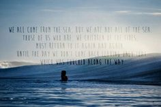 http://arielsuniverse.tumblr.com/  Please follow my blog!! ♥  > Ocean Sand Surf ∞ <  > Jay Moriarity <  > Chasing Mavericks this is my personal favourite quote