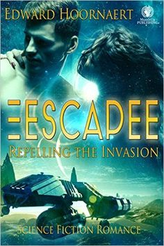 Books ~ Science Fiction Romance | Escapee: Repelling the Invasion, by Edward Hoornaert