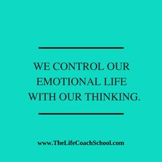 We control our emotional life with our thinking. (Brooke Castillo) | TheLifeCoachSchool.com