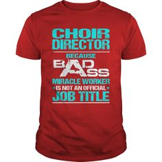 CHOIR DIRECTOR Because BADASS Miracle Worker Isn't An Official Job Title T-Shirts, Hoodies. BUY IT NOW ==► Funny Tee Shirts