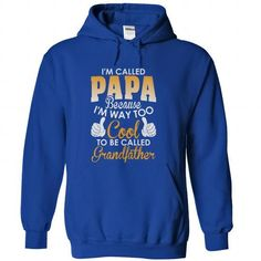 Iam Called Papa cuz Cool To Be Called Grandfather T Shirts, Hoodies. Check price ==► https://www.sunfrog.com/LifeStyle/Iam-Called-Papa-cuz-Cool-To-Be-Called-Grandfather-RoyalBlue-Hoodie.html?41382 $39