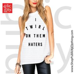 I Twirl On Them Haters Muscle Tank