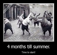 here I go….four months until summer time to start getting that beach body. Lol!