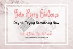 #bohoberrychallenge Day Sixteen: Trying Something New: A bit about me from doing the Boho Berry Challenge - January Check In