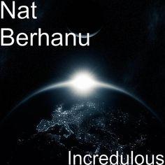 'Incredulous' http://itunes.apple.com/album/id1223017875                       https://www.amazon.com/Incredulous-Nat-Berhanu/dp/B06Y3M25QD/ref=sr_1_4?ie=UTF8&qid=1492035198&sr=8-4&keywords=nat+berhanu    https://play.google.com/store/music/album/Nat_Berhanu_Incredulous?id=B3rilbk6vpojwo6uphxxnu27vtm&hl=en    https://listen.tidal.com/album/72356573